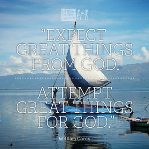 """Expect great things from God, Attempt great things for God."""